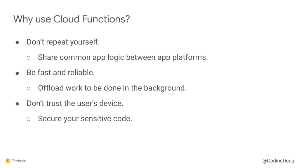 @CodingDoug Why use Cloud Functions? ● Don't re...