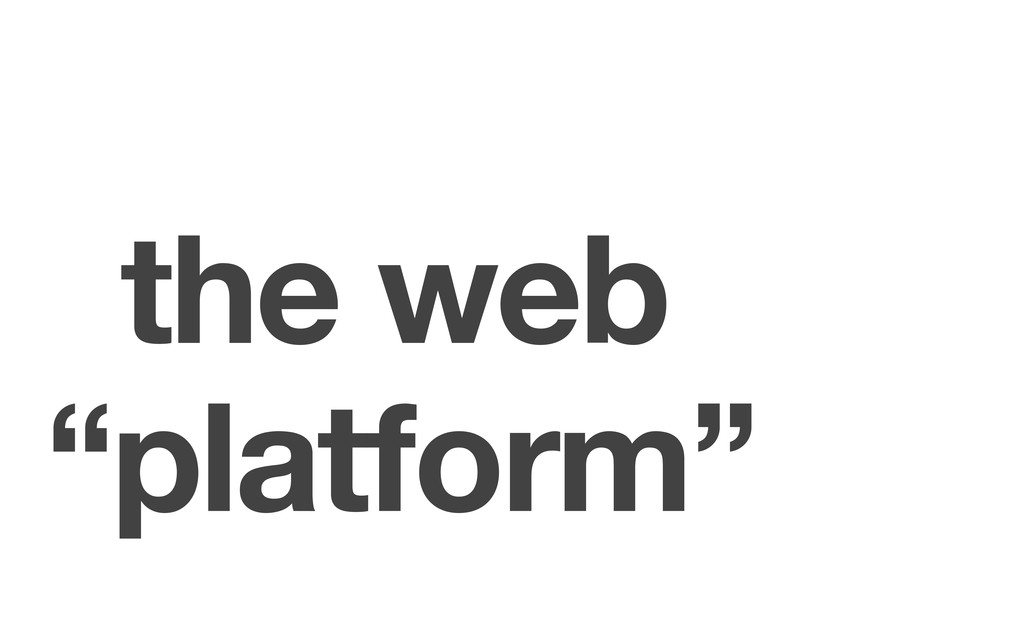 "the web ""platform"""