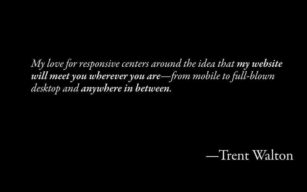 My loe for responsive centers around the idea ...