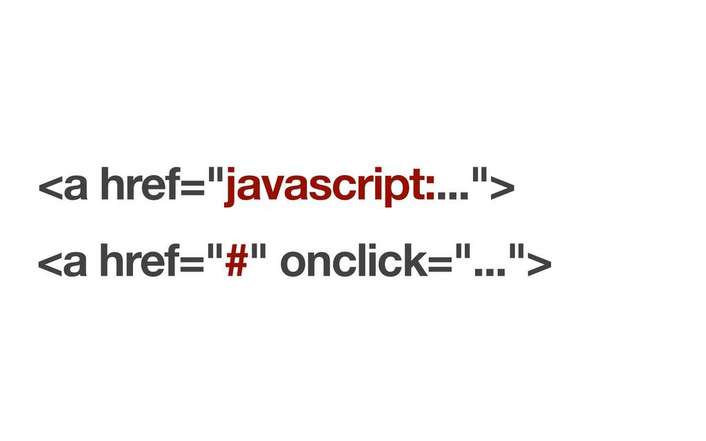 "<a href=""javascript:...""> <a href=""#"" onclick=""..."
