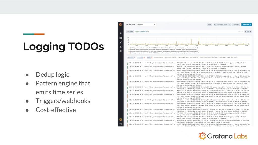 Logging TODOs ● Dedup logic ● Pattern engine th...