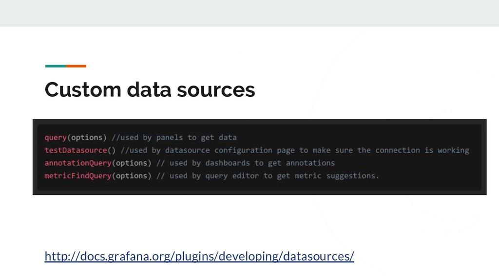 Custom data sources http://docs.grafana.org/plu...