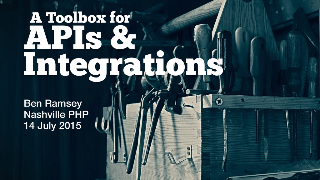 A Toolbox for APIs & Ben Ramsey Nashville PHP 1...
