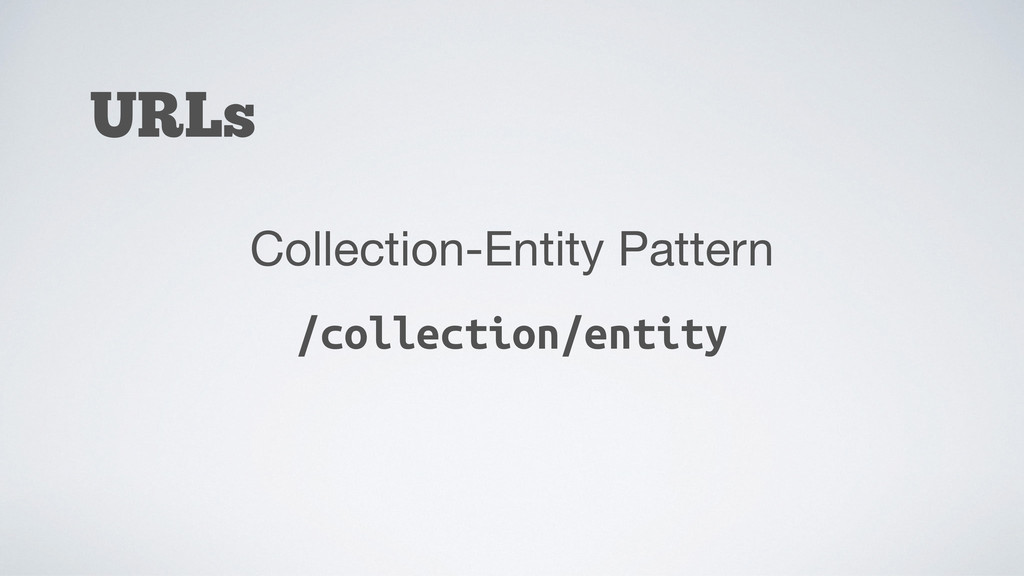 URLs Collection-Entity Pattern /collection/enti...