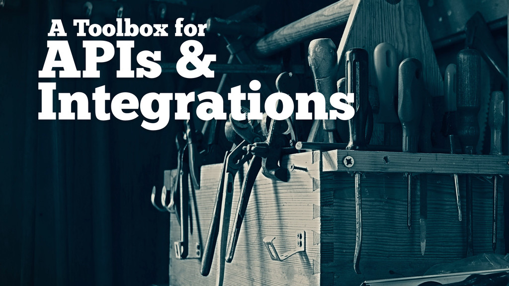 A Toolbox for APIs & Integrations
