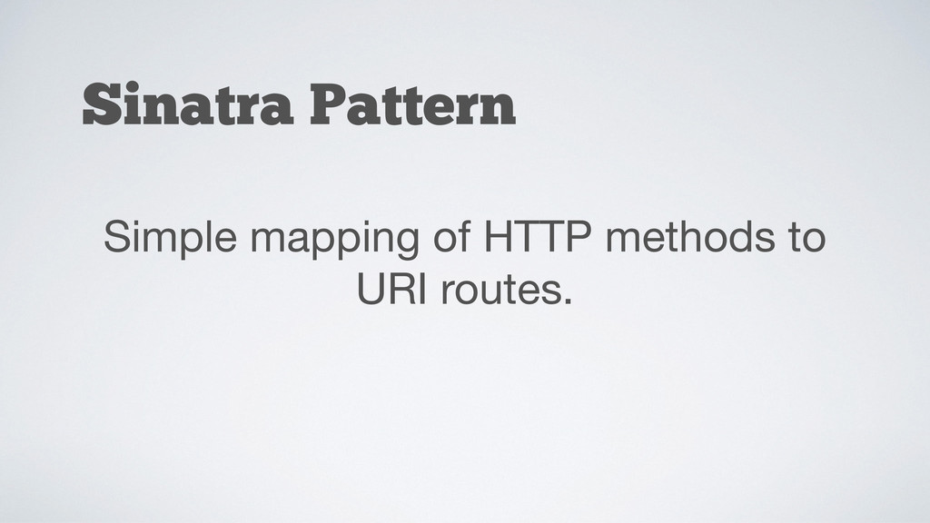 Sinatra Pattern Simple mapping of HTTP methods ...