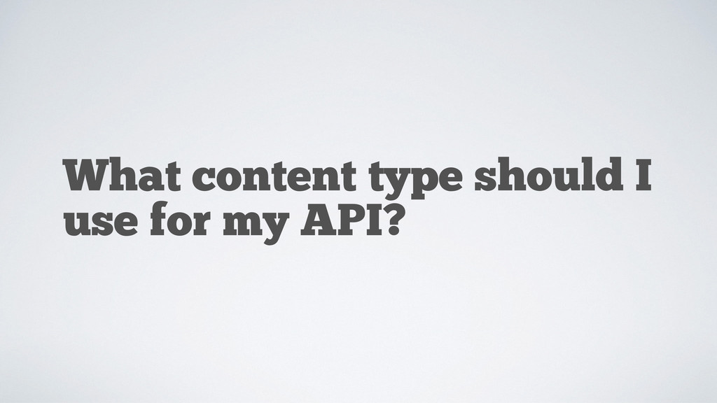 What content type should I use for my API?
