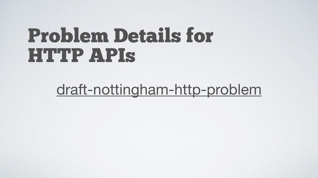 Problem Details for HTTP APIs draft-nottingham-...