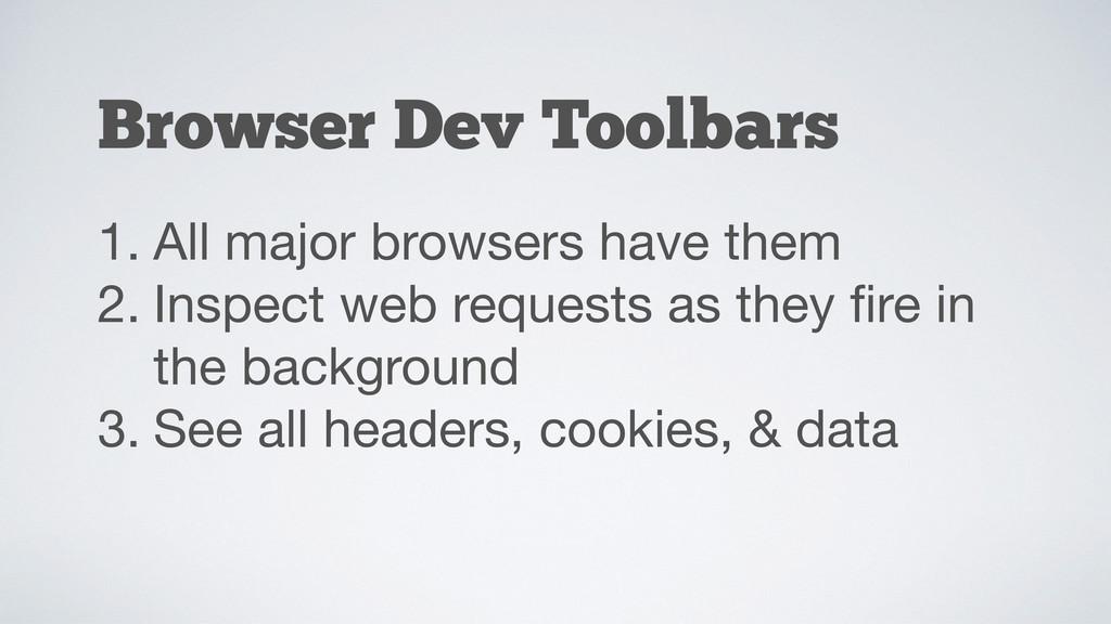 Browser Dev Toolbars 1. All major browsers have...