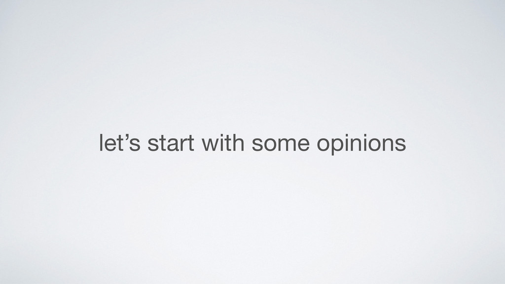 let's start with some opinions