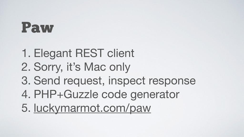 Paw 1. Elegant REST client  2. Sorry, it's Mac ...