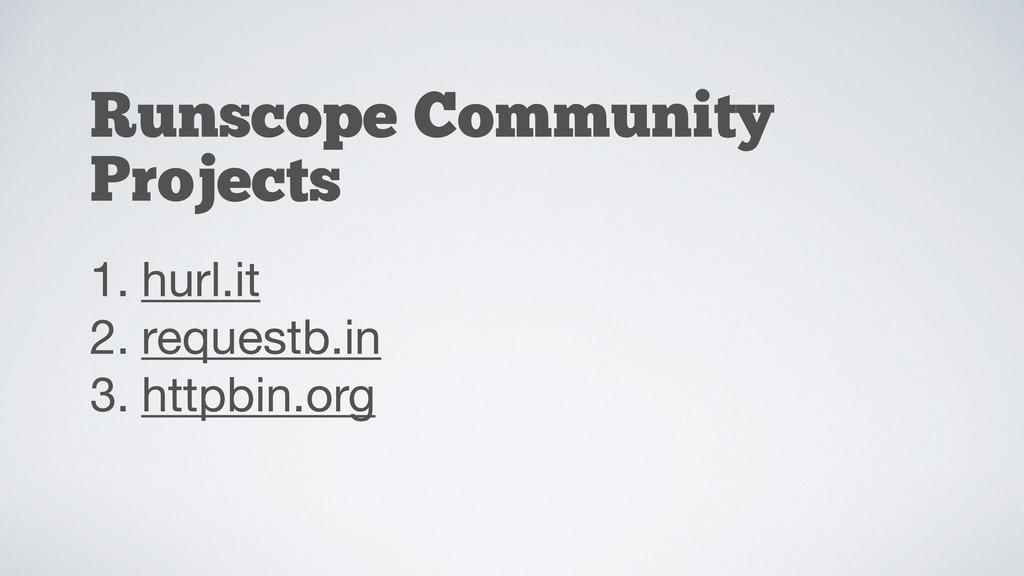 Runscope Community Projects 1. hurl.it  2. requ...