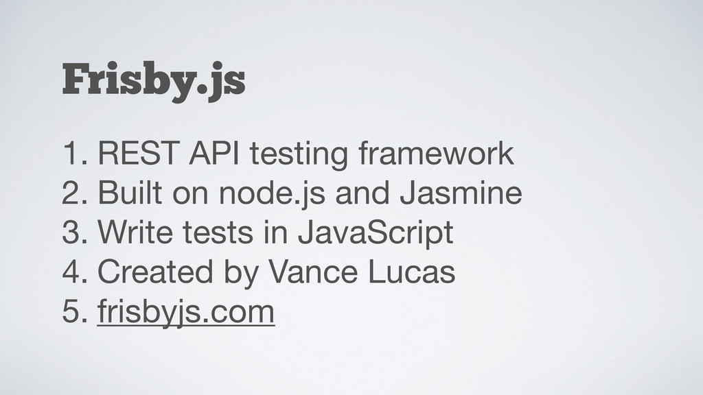 1. REST API testing framework  2. Built on node...