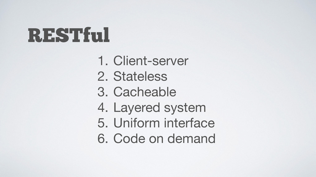 RESTful 1. Client-server  2. Stateless  3. Cach...