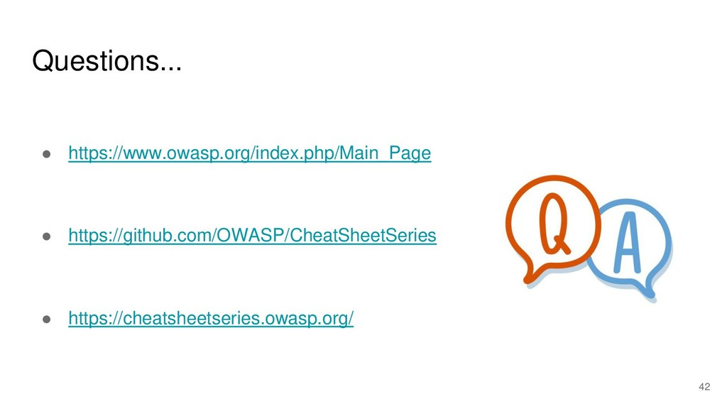 Questions... ● https://www.owasp.org/index.php/...
