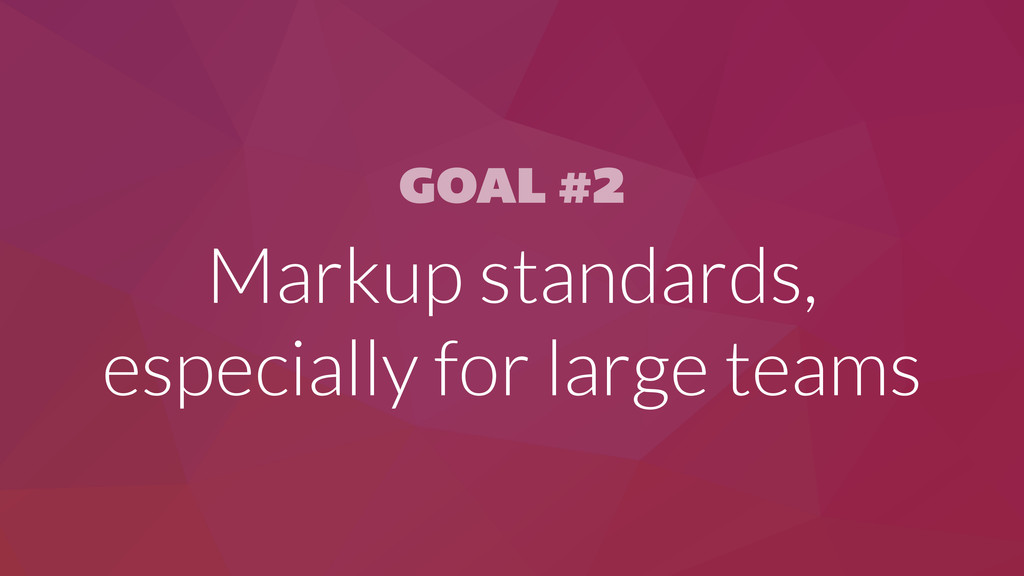 GOAL #2 Markup standards, especially for large ...