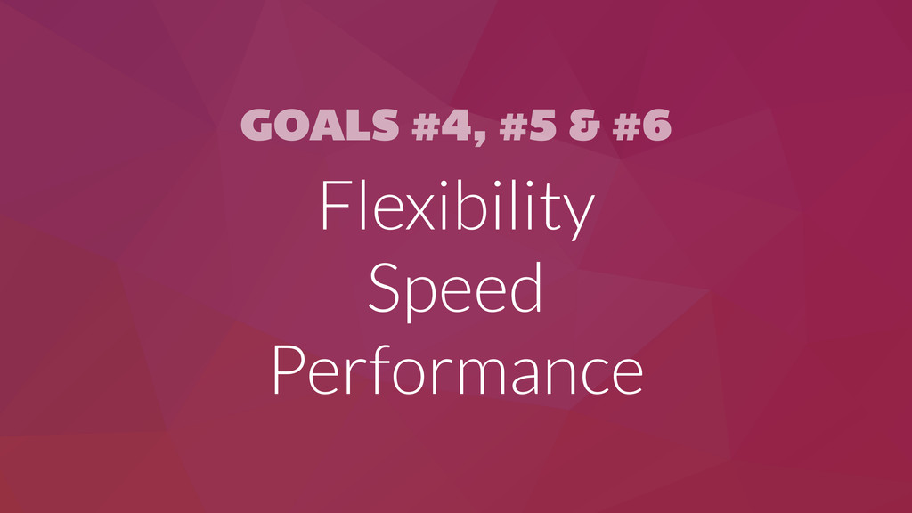 GOALS #4, #5 & #6 Flexibility Speed Performance