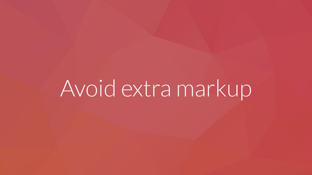 Avoid extra markup