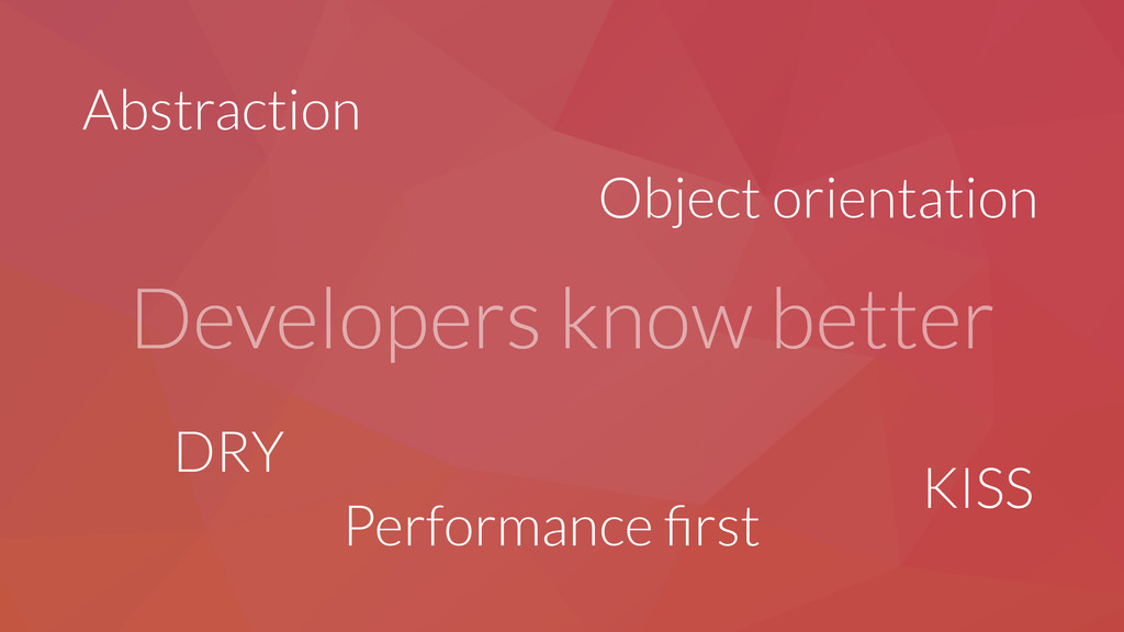 Developers know better Abstraction Object orien...