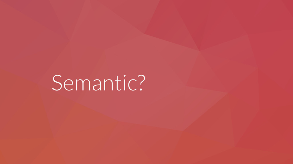 Semantic?