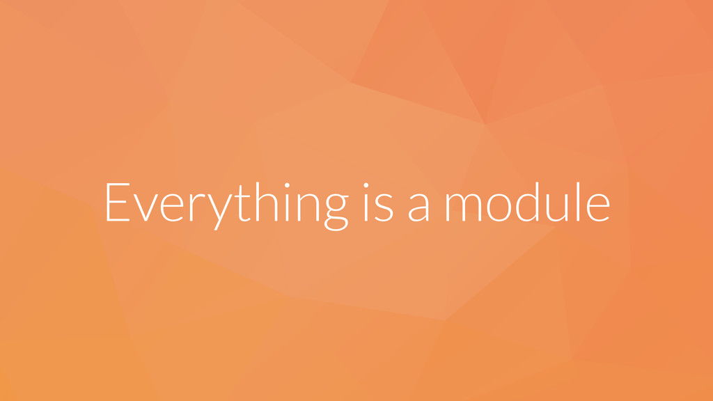 Everything is a module
