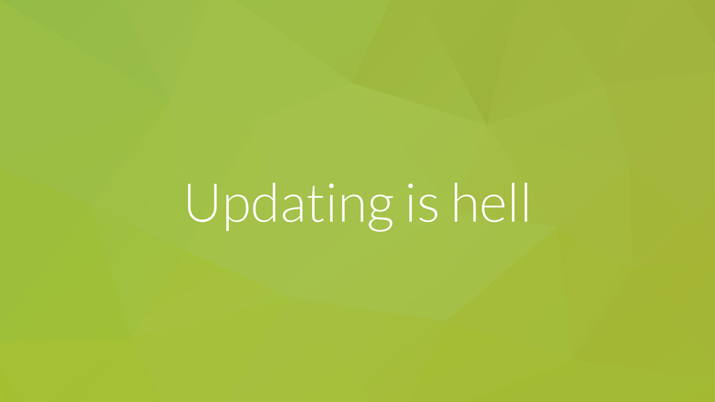 Updating is hell
