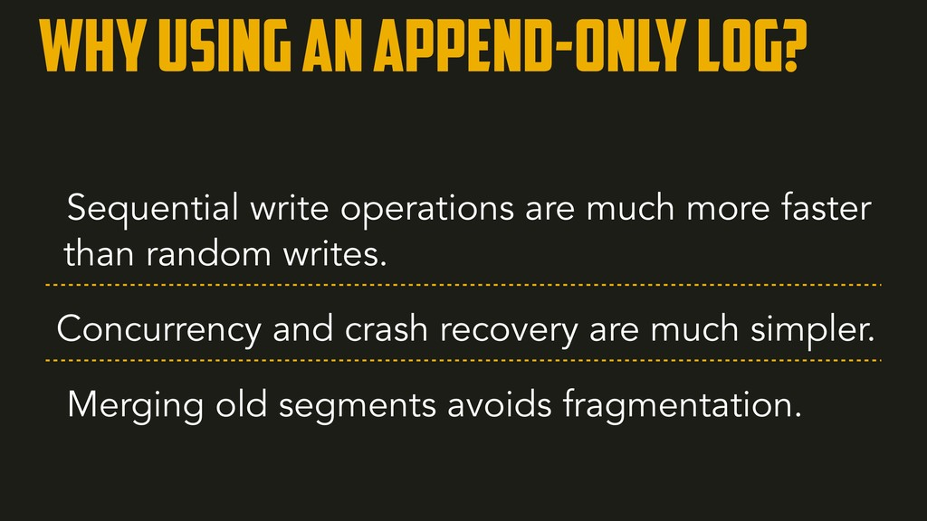 Why using an Append-only log? Sequential write ...