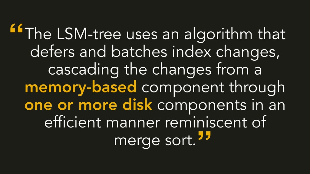 The LSM-tree uses an algorithm that defers and ...