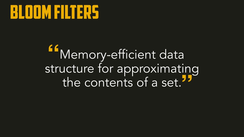 Bloom filters Memory-efficient data structure f...