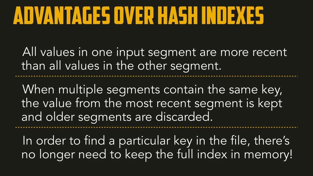 Advantages over Hash indexes All values in one ...