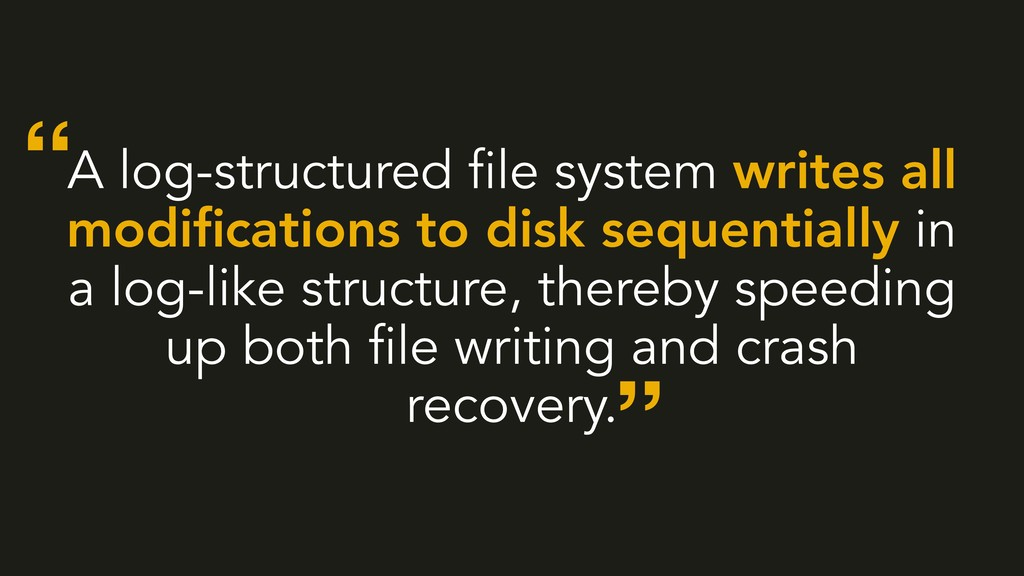 A log-structured file system writes all modifica...