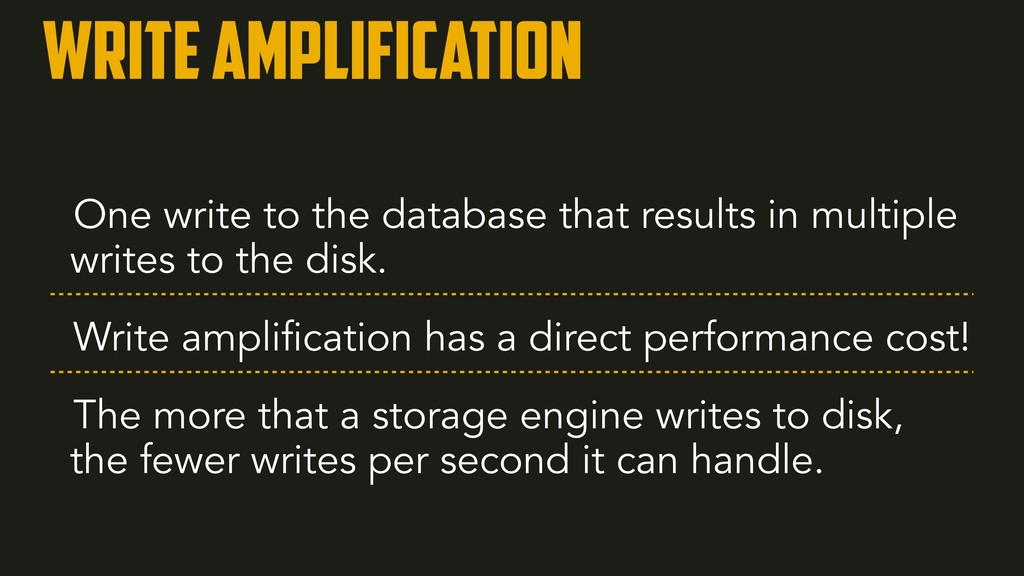 Write amplification One write to the database t...