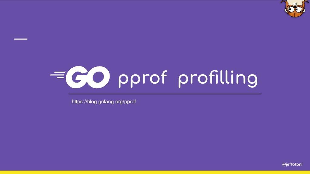 @jeffotoni pprof profilling https://blog.golang....