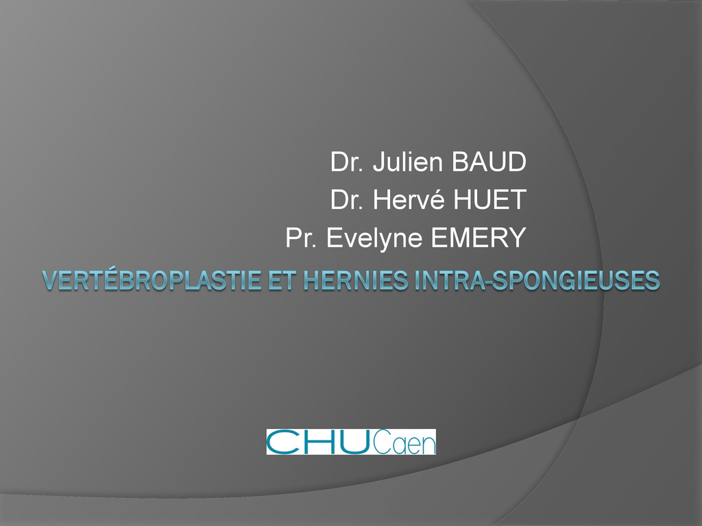 Dr. Julien BAUD Dr. Hervé HUET Pr. Evelyne EMERY