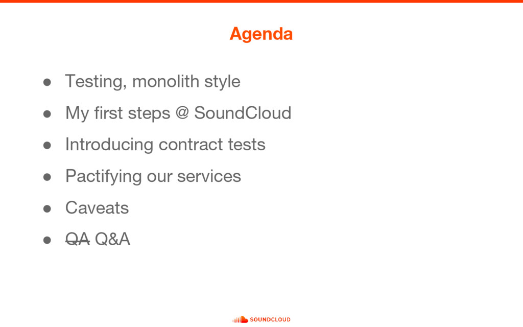 Agenda ● Testing, monolith style ● My first ste...