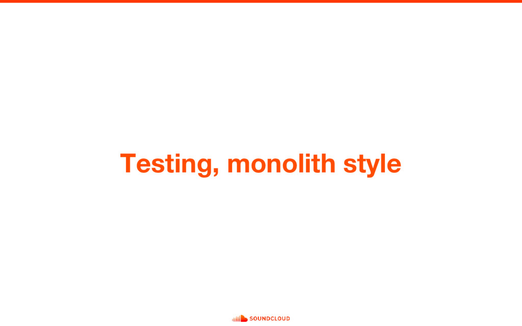 Testing, monolith style