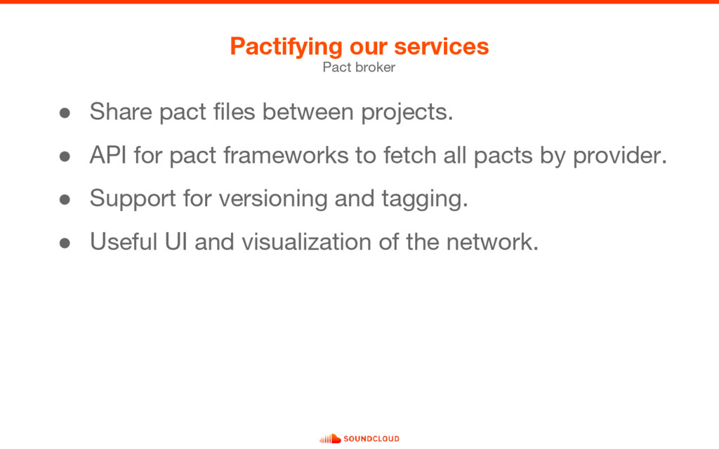 Pactifying our services Pact broker ● Share pac...