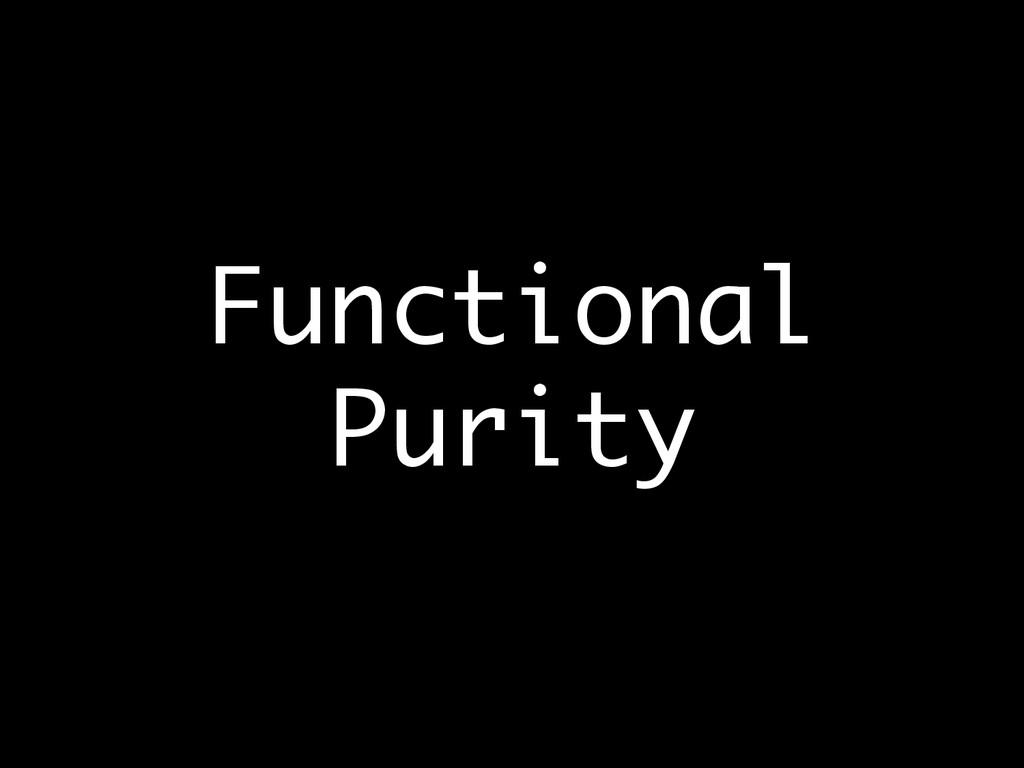 Functional Purity