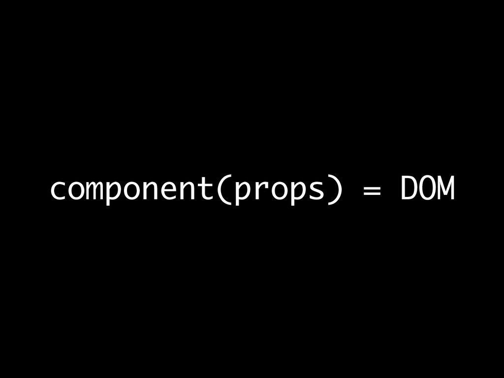 component(props) = DOM