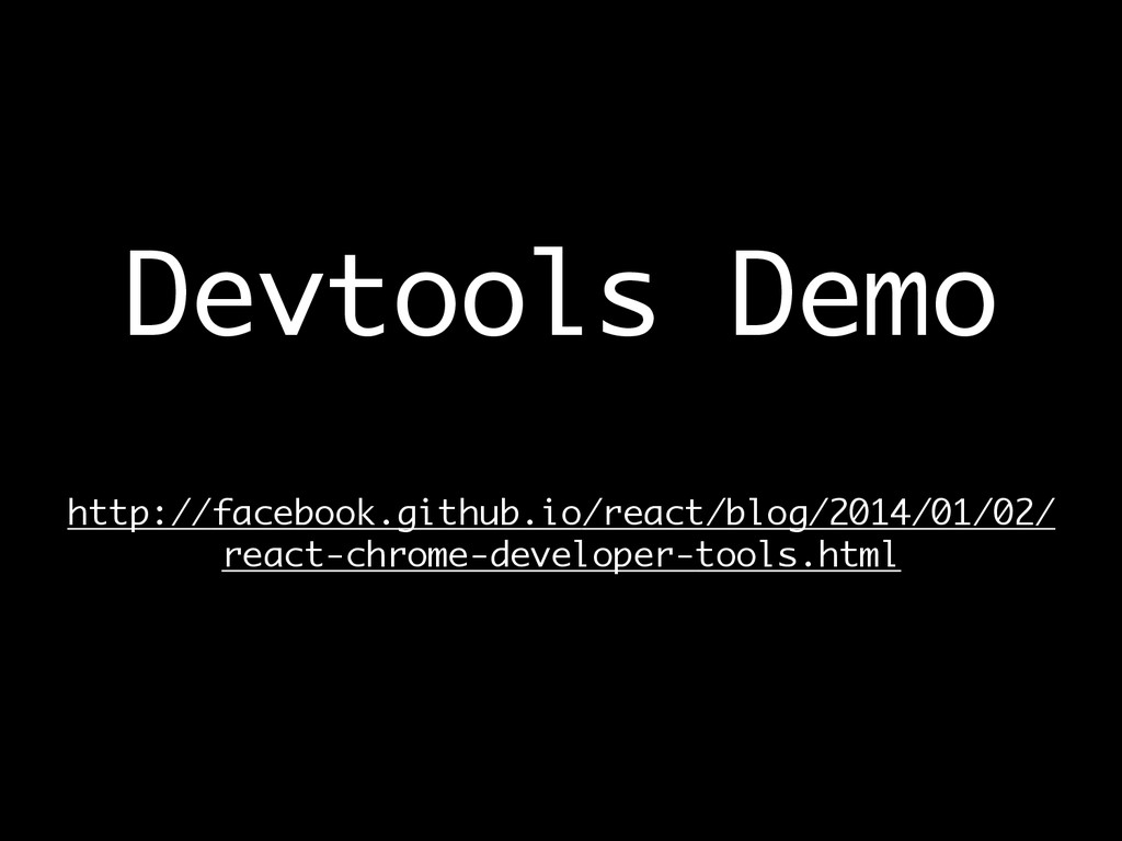 Devtools Demo  http://facebook.github.io/reac...