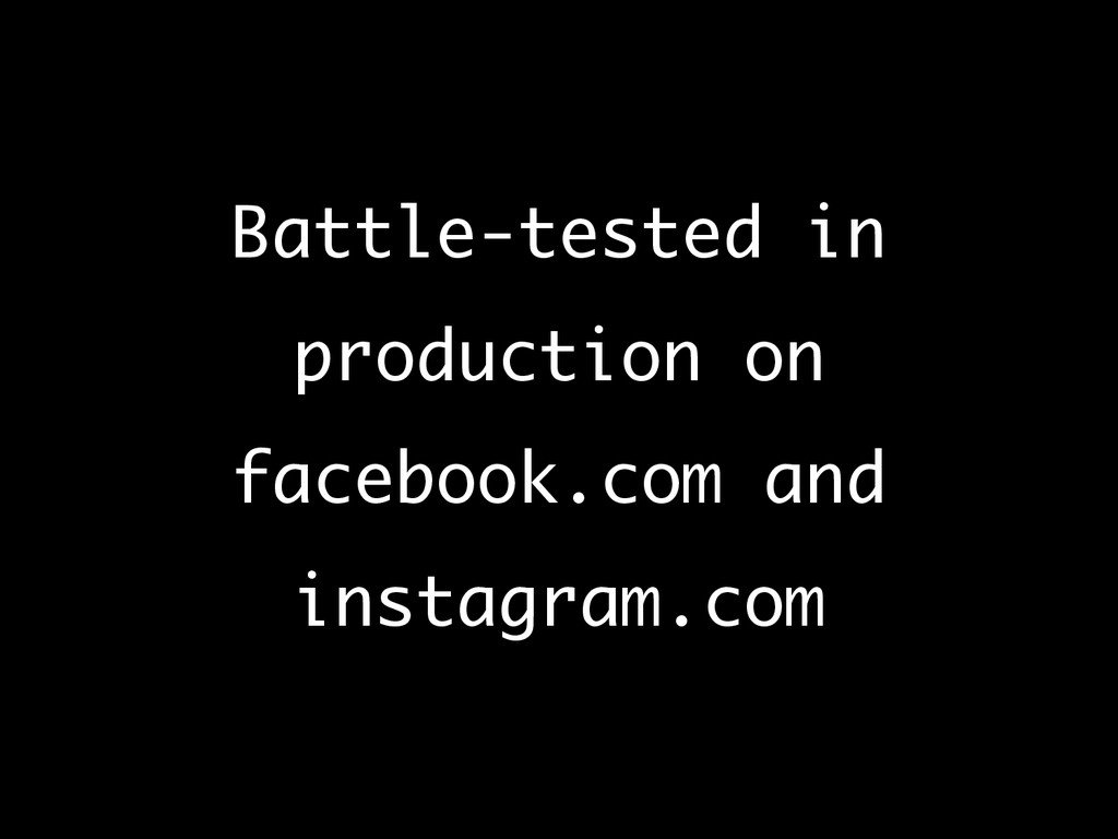 Battle-tested in production on facebook.com an...