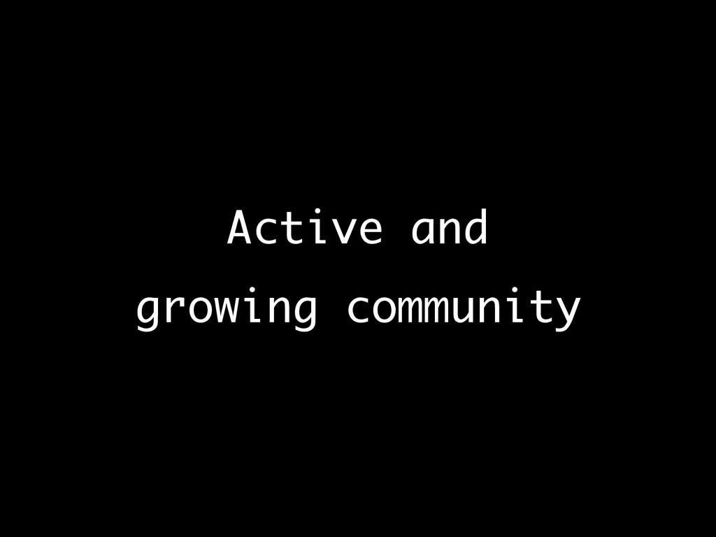 Active and growing community