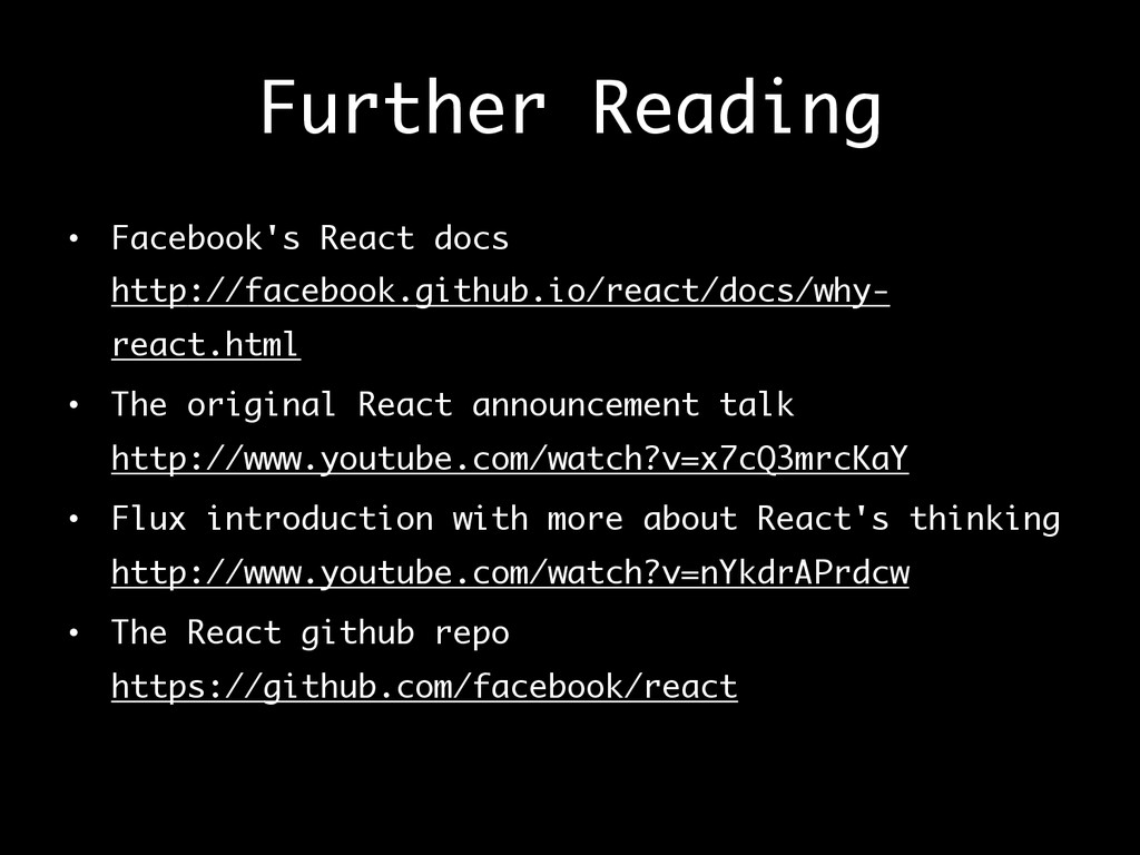 Further Reading • Facebook's React docs http:/...