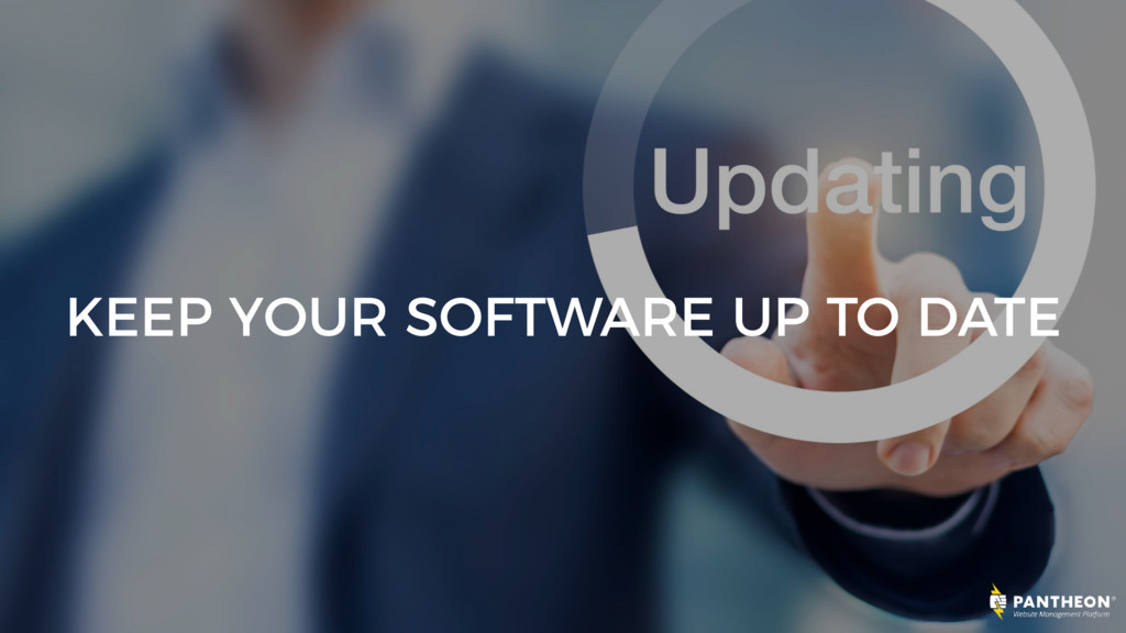 KEEP YOUR SOFTWARE UP TO DATE