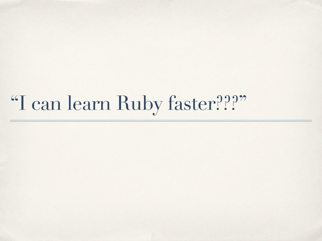 """""""I can learn Ruby faster???"""""""