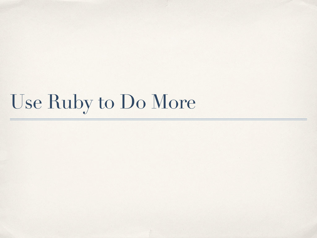 Use Ruby to Do More