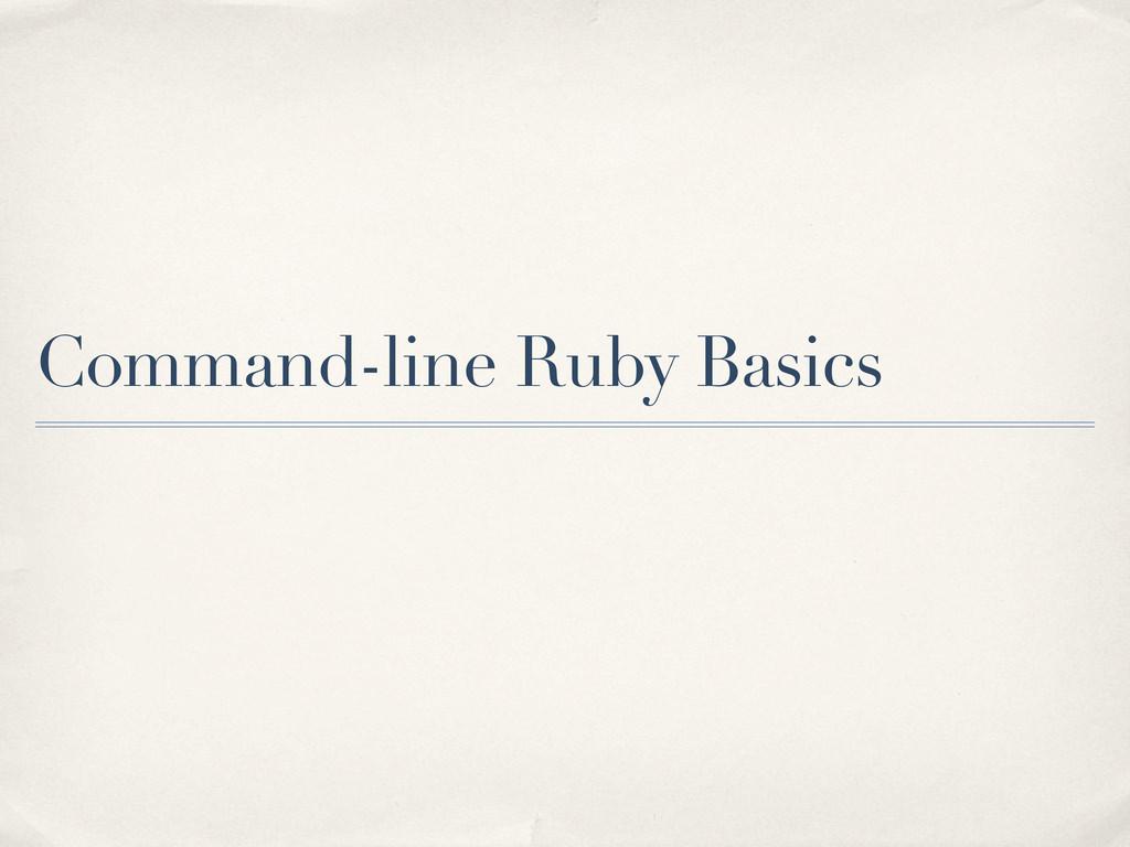 Command-line Ruby Basics