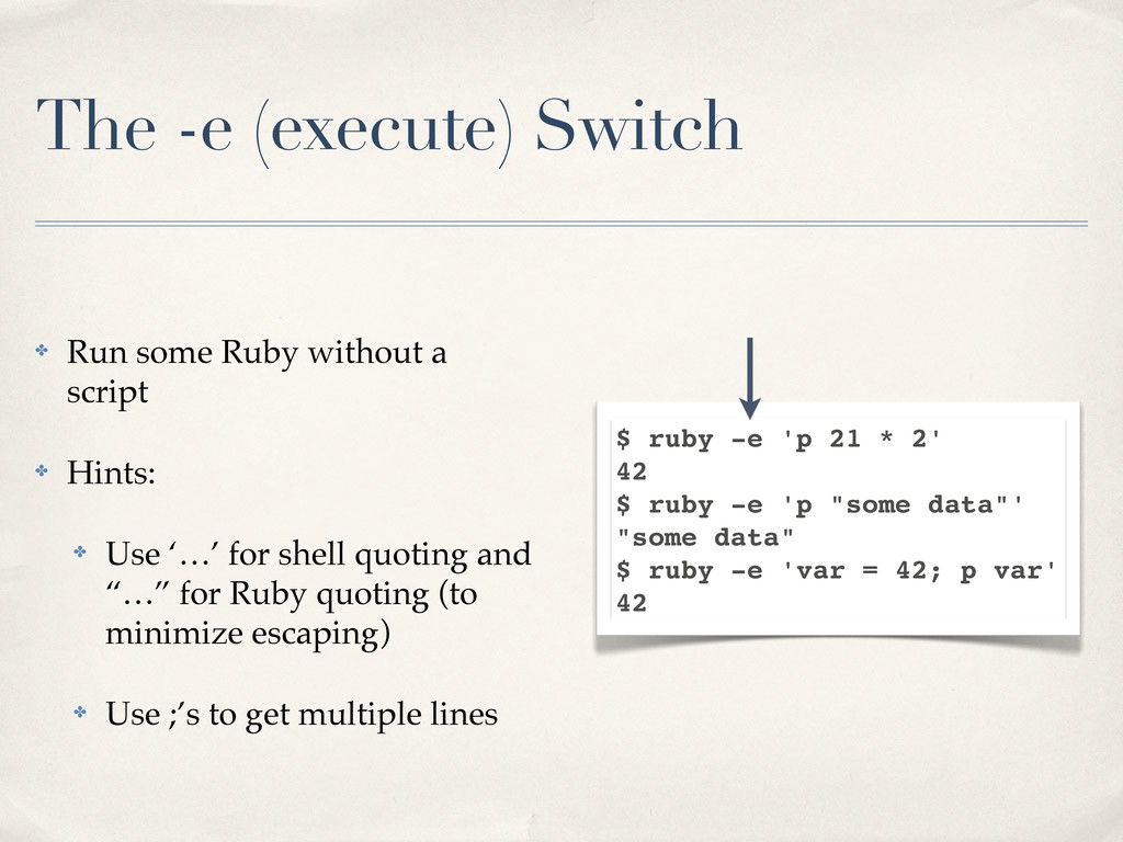 The -e (execute) Switch $ ruby -e 'p 21 * 2' 42...