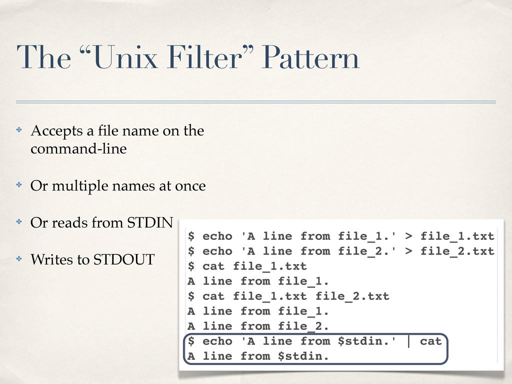 """The """"Unix Filter"""" Pattern ✤ Accepts a file name ..."""
