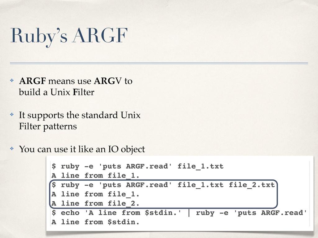 Ruby's ARGF ✤ ARGF means use ARGV to build a Un...